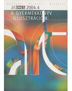 A gyermekkönyv - illusztráció II. rész (4-6. fejezet) 2004. 4 - Miglinczi Éva, Szilágyi Imre