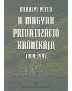 A magyar privatizáció krónikája (dedikált) - Mihályi Péter