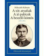 A tót atyafiak, A jó palócok, A beszélő köntös - Életreszóló olvasmányok - Mikszáth Kálmán