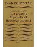 A tót atyafiak / A jó palócok / Beszterce ostroma - Mikszáth Kálmán