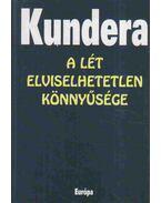 A lét elviselhetetlen könnyűsége - Milan Kundera