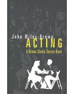 Acting - A Drama Studio Source Book - MILES-BROWN, JOHN