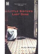 Little Sister's Last Dose - MINTER, ALEX