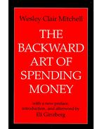 The Backward Art of Spending Money - MITCHELL, WESLEY CLAIR