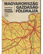 Magyarország gazdaságföldrajza - Kalász Lajos, Bora Gyula, Zoltán Zoltán, Bernát Tivadar
