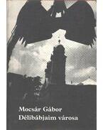 Délibábjaim városa - Mocsár Gábor