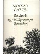 Részletek egy közép-európai életrajzból - Mocsár Gábor