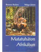 Matatuháton Afrikában - Móga János, Borsos Balázs