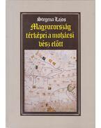 Magyarország térképei a mohácsi vész előtt - Stegena Lajos