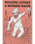 A mocsári hajós - Moldova György