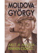 Akit a múzsa fenéken csókolt... - Moldova György