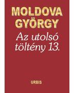 Az utolsó töltény 13. - Moldova György