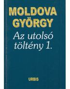 Az utolsó töltény 1. - Moldova György