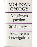 Magányos pavilon / Sötét angyal / Akar velem beszélgetni? - Moldova György