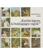 ''Kertész legyen, ki boldogságra vágyik!'' - Moldoványi Ákos
