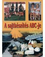 A sajtkészítés ABC-je - Molnár Andrea, Molnár József