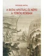 A bátai apátság és népei a török korban (dedikált) - Molnár Antal