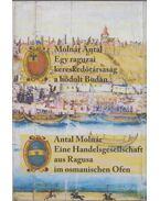 Egy raguzai kereskedőtársaság a hódolt Budán / Eine Handelsgesellschaft aus Ragusa im osmanischen Ofen (dedikált) - Molnár Antal