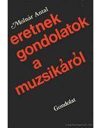 Eretnek gondolatok a muzsikáról - Molnár Antal