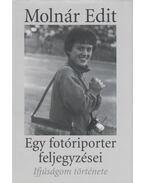 Egy fotóriporter feljegyzései - Molnár Edit