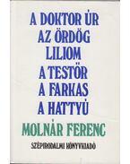 A doktor úr / Az ördög / Liliom / A testőr / A farkas / A hattyú - Molnár Ferenc