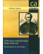 A Munkácsi Egyházmegye 1848-1849-ben - Tanulmányok és kronológia - Molnár Ferenc