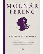 Egyetlenegy asszony - Ismeretlen kisregények - Molnár Ferenc