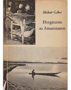Horgászom az Amazonason - Molnár Gábor