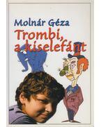 Trombi, a kiselefánt (dedikált) - Molnár Géza