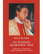 Az igazság szabaddá tesz - Molnár Imre