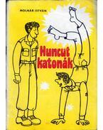 Huncut katonák - Molnár István