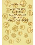A császárkori Pannonia közigazgatási kérdései, gazdasága és pénzei - Molnár József