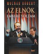 Az elnök embere voltam - Molnár Róbert