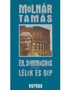Én, Symmachus / Lélek és gép - Molnár Tamás