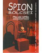 Spion bölcsei - Válogatás a Magyar Nemzetnek és az asztalfióknak írt publicisztikákból - Molnár Tamás