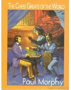 The Chess Greats of the World Paul Morphy - Molnár Zoltán