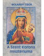 A Szent Korona misztériuma - Molnárfi Tibor Dr.