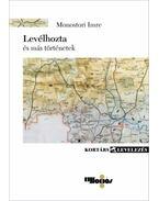 Levélhozta - és más történetek - Monostori Imre
