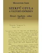 Szekfű Gyula a változó időkben - Monostori Imre