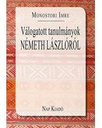 Válogatott tanulmányok Németh Lászlóról - Monostori Imre