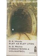Élet az élet után / Visszatérés a holnapból - Moody, Raymond A., Ritchie George G. dr.