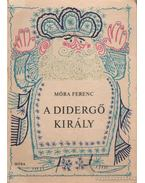 A didergő király - Móra Ferenc