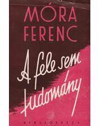A fele sem tudomány - Móra Ferenc