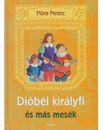 Dióbél királyfi és más mesék - Móra Ferenc