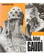 Antoni Gaudí - Moravánszky Ákos