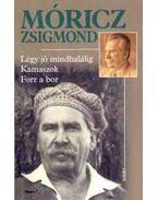 LÉGY JÓ MINDHALÁLIG - KAMASZOK - FORR A BOR - Móricz Zsigmond