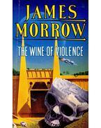 The Wine of Violence - MORROW, JAMES