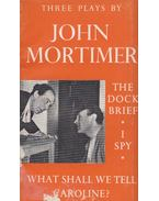 The Dock Brief / I Spy / What Shall We Tell Caroline? - Mortimer, John