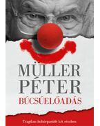 Búcsúelőadás - Tragikus bohócparádé két részben - Müller Péter