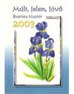 Múlt, Jelen, Jövő - Baptista Naptár 2003.